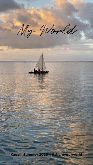 My World Kauai. Summer 2020 ~ #shareyourworld