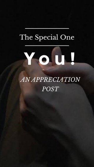 You! The Special One AN APPRECIATION POST