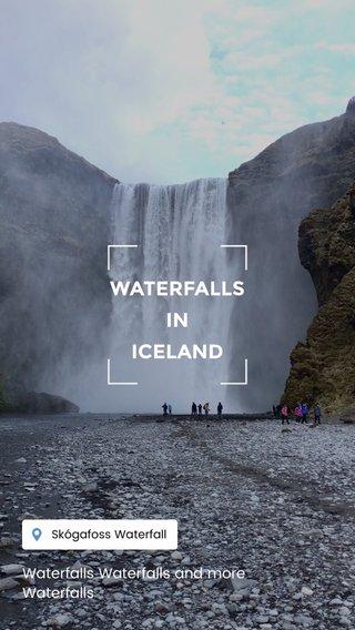 WATERFALLS IN ICELAND Waterfalls Waterfalls and more Waterfalls