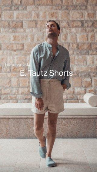 E. Tautz Shorts September pick: