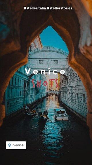 Shots Venice #stelleritalia #stellerstories