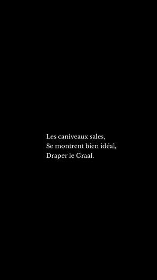 Les caniveaux sales, Se montrent bien idéal, Draper le Graal.