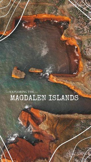 MAGDALEN ISLANDS — EXPLORING THE —
