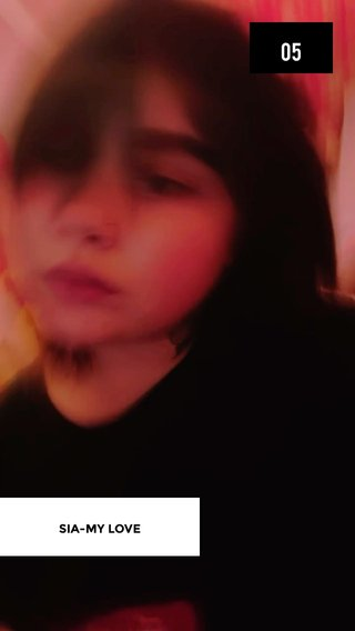 05 SIA-MY LOVE