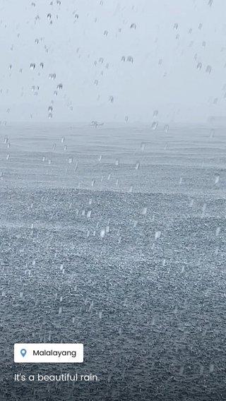 It's a beautiful rain.