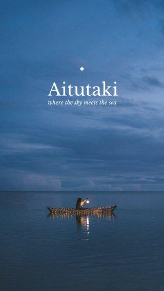 Aitutaki ⦁ where the sky meets the sea