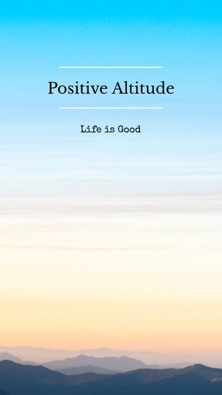 Positive Altitude Life is Good