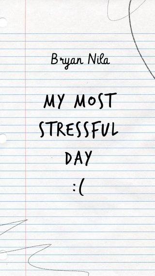My most stressful day :( Bryan Nila