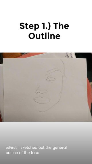 Step 1.) The Outline ✍First, I sketched out the general outline of the face