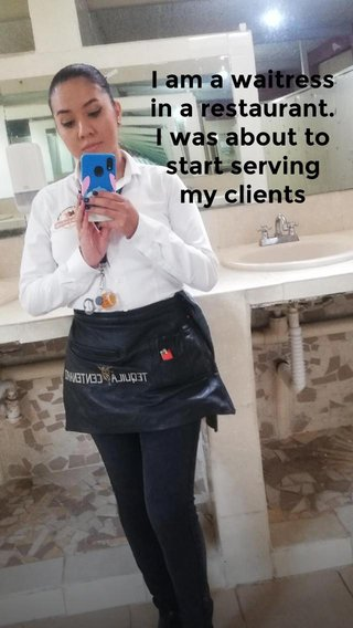 I am a waitress in a restaurant. I was about to start serving my clients