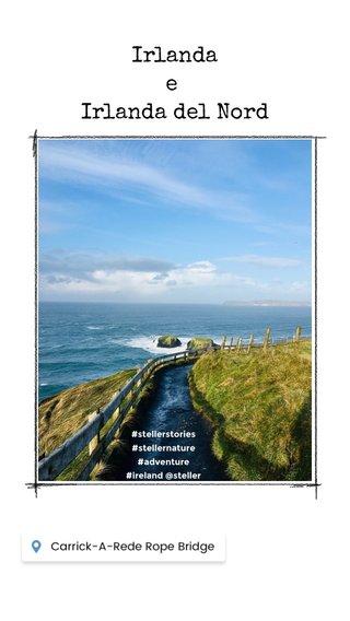 Irlanda e Irlanda del Nord Irlanda e Irlanda del Nord #stellerstories #stellernature #adventure #ireland @steller