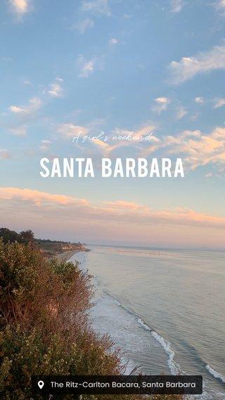 Santa Barbara A girl's weekend