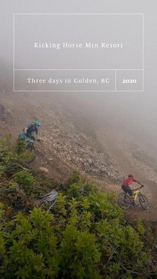 2020 Kicking Horse Mtn Resort Three days in Golden, BC