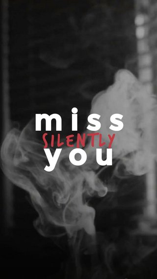 miss you silently