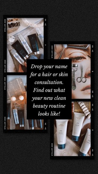 Drop your name for a hair or skin consultation. Find out what your new clean beauty routine looks like!