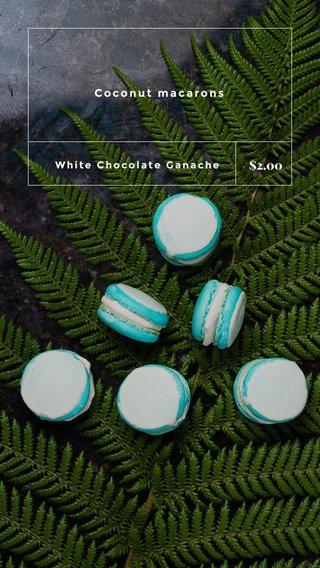 $2.00 Coconut macarons White Chocolate Ganache