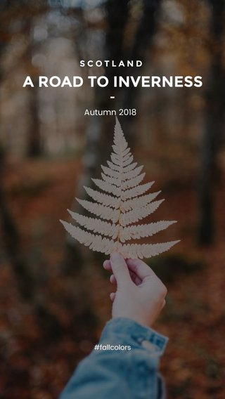 A ROAD TO INVERNESS SCOTLAND Autumn 2018 #fallcolors