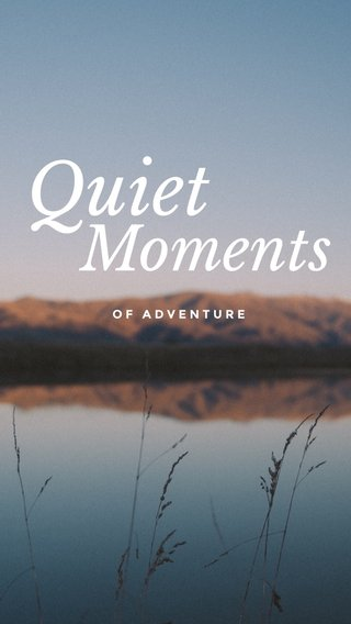 Quiet Moments OF ADVENTURE