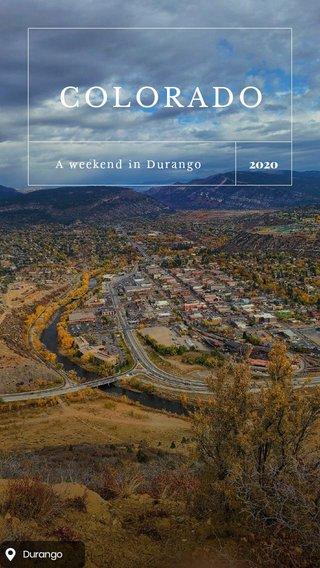 COLORADO 2020 A weekend in Durango