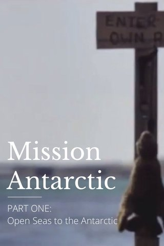 Mission Antarctic PART ONE: Open Seas to the Antarctic