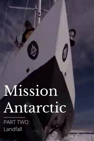 Mission Antarctic __________ PART TWO: Landfall