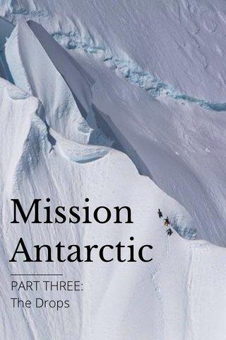 Mission Antarctic __________ PART THREE: The Drops