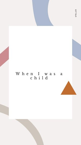 When I was a child