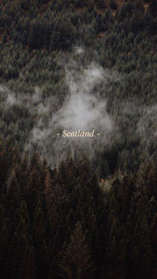 - Scotland -
