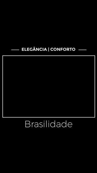 Brasilidade ELEGÂNCIA | CONFORTO