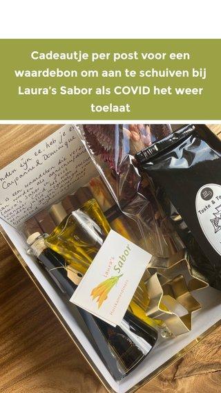 Cadeautje per post voor een waardebon om aan te schuiven bij Laura's Sabor als COVID het weer toelaat