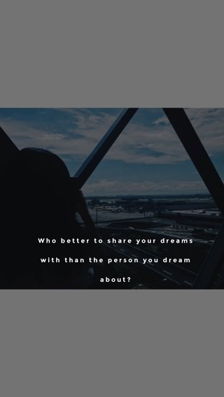 Who better to share your dreams with than the person you dream about?