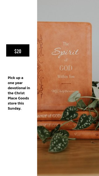 $20 Pick up a one year devotional in the Christ Place Goods store this Sunday.