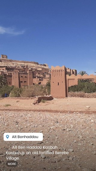 Ait Ben Haddou Kasbah Kasbah is an old fortified Berebe Village. the oldest Kasbah in Morocco, since 11 cenury and its part of Unesco world heritage sites.