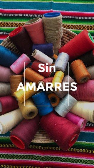 Sin AMARRES