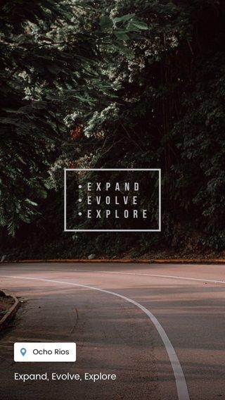 Expand, Evolve, Explore