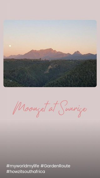 Moonset at Sunrise #myworldmylife #GardenRoute #howzitsouthafrica