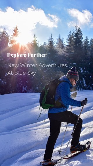 New Winter Adventures At Blue Sky Explore Further