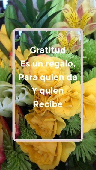 Gratitud Es un regalo, Para quien da Y quien Recibe