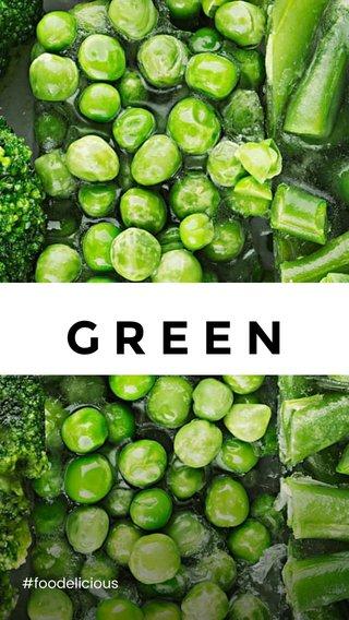 GREEN #foodelicious