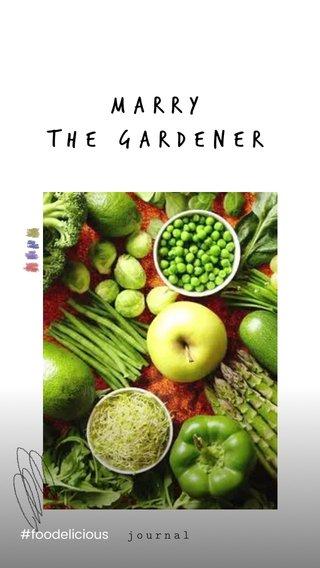 MArry the gardener #foodelicious journal