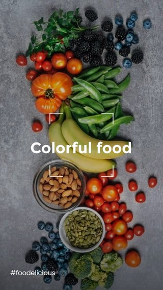 Colorful food #foodelicious