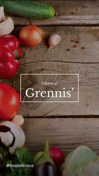 Grennis' #foodelicious Dinner at