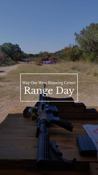 Range Day Way Out West Shooting Center
