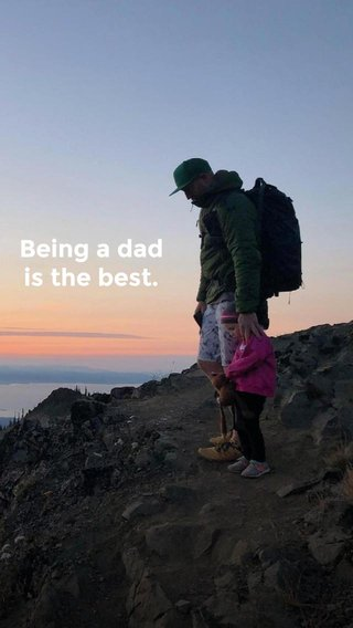 Being a dad is the best.