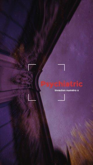 Psychiatric Invasion numéro x