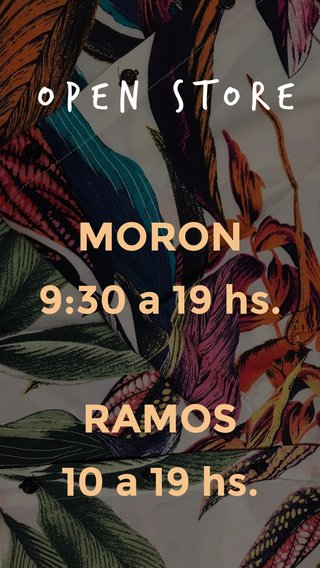 OPEN STORE RAMOS 10 a 19 hs. MORON 9:30 a 19 hs.