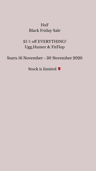 HxF Black Friday Sale 25 % off EVERYTHING! Ugg,Hunter & FitFlop Starts 16 November - 30 November 2020 Stock is limited 🌹