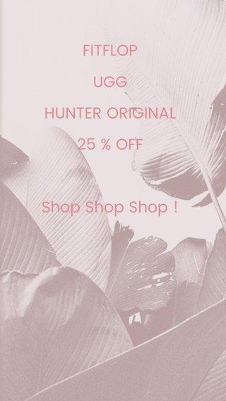 FITFLOP UGG HUNTER ORIGINAL 25 % OFF Shop Shop Shop !