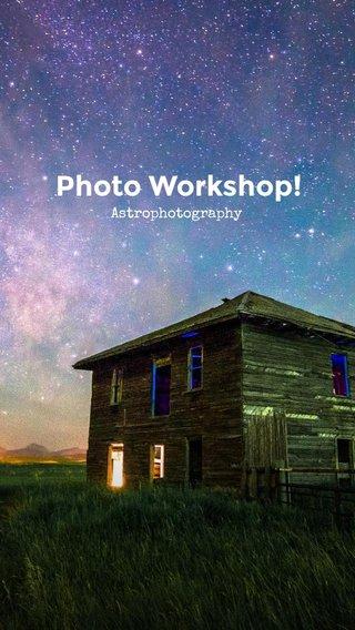 Photo Workshop! Astrophotography