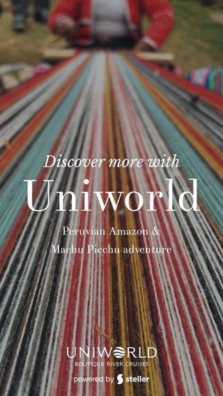 Uniworld Discover more with Peruvian Amazon & Machu Picchu adventure